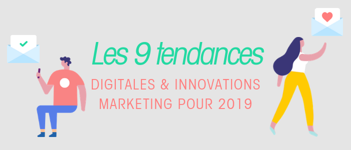 Les 9 tendances digitales & innovations marketing pour 2019